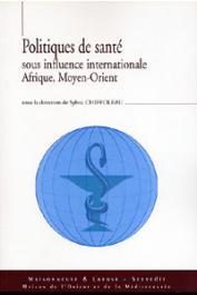 CHIFFOLEAU Sylvia (sous la direction de) - Politiques de santé sous influence internationale. Afrique, Moyen-Orient