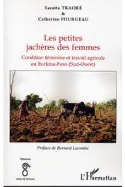 TRAORE Saratta, FOURGEAU Catherine - Les petites jachères des femmes. Condition féminine et travail agricole au Burkina-Faso (Sud-Ouest)