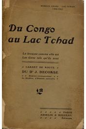 DECORSE Dr. J. - Du Congo au Lac Tchad. La brousse comme elle est, les Gens tels qu'ils sont. Carnet de route . Mission Chari-Lac Tchad (1902-1904)