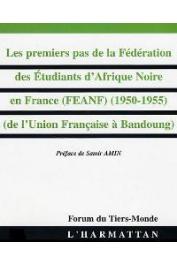 DIENG Amady Aly - Les premiers pas de la fédération des étudiants d'Afrique Noire en France (FEANF) 1950-1955. De l'Union Française à Bandoung