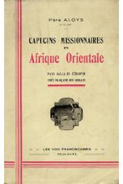 ALOYS Père - Capucins missionnaires en Afrique Orientale. Pays Galla en Ethiopie. Côte française de Somalis