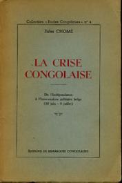 CHOME Jules - La crise congolaise. De l'Indépendance à l'Intervention militaire belge (30 juin-9 juillet)