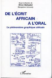 BATTESTINI Simon ( Sous la direction de) - De l'écrit africain à l'oral. Le phénomène graphique africain