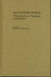 BRYCESON Deborah Fahy (Edited by) - Alcohol in Africa. Mixing Business, Pleasure, and politics