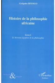 BIYOGO Grégoire - Histoire de la philosophie africaine. Le berceau égyptien de la philosophie. Tome 1