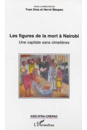 DROZ Yvan, MAUPEU Hervé (sous la direction de) - Les figures de la mort à Nairobi. Une capitale sans cimetières