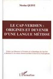 QUINT Nicolas - Le Cap-Verdien. Origines et devenir d'une langue métisse (Etude des realtions de la langue cap-verdienne avec les langues africaines, créoles et portugaise)