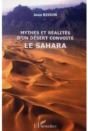 BISSON Jean - Mythes et réalités d'un désert convoité, le Sahara