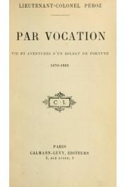 PEROZ Lieutenant-Colonel - Par vocation. Vie et aventures d'un soldat de fortune. 1870-1895