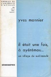 MONNIER Yves - Il était une fois à Ayérémou… un village du sud-baoulé