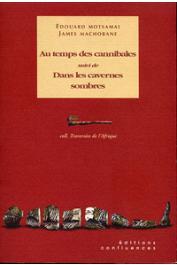 MOTSAMAI Edouard, MACHOBANE James - Au temps des cannibales (récits et scènes vécues), suivi de Dans les cavernes sombres