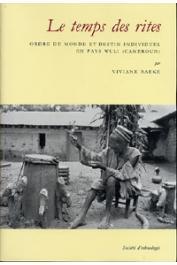 BAEKE Viviane - Le temps des rites. Ordre du monde et destin individuel en pays wuli (Cameroun)