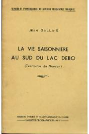 GALLAIS Jean - La vie saisonnière au Sud du lac Débo (Territoire du Soudan)