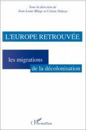 DUBOIS Colette, MIEGE Jean-Louis (sous la direction de) - L'Europe retrouvée. Les migrations de la décolonisation
