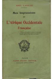 LAHILLE Abel - Mes impressions sur l'Afrique Occidentale Française (Etude documentaire au pays du tam-tam)