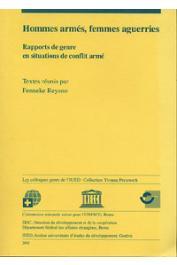 REYSOO Fenneke (Textes  réunis par) - Hommes armés, femmes aguerries. Rapports de genre en situations de conflit armé