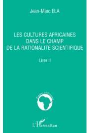 ELA Jean-Marc - Les cultures africaines dans le champ de la rationalité scientifique. Livre II