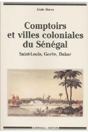 SINOU Alain - Comptoirs et villes coloniales du Sénégal. Saint-Louis - Gorée - Dakar