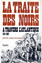 POPE-HENNESSY James - La traite des noirs à travers l'Atlantique, 1441-1807