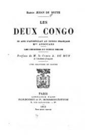 DE WITTE Baron Jehan - Les deux Congo. 35 ans d'apostolat au Congo français. Mgr. Augouard. Les origines du Congo belge