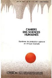 Cahiers ORSTOM sér. Sci. hum., vol. 24, n° 1, GASTELLU J.-M. (éditeur scientifique) - Systèmes de production agricole en Afrique tropicale. Quatrième partie: Dynamique des systèmes de production