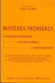 CALABRE Serge (sous la direction de) - Matières premières. Marchés mondiaux. Déséquilibres. Organisation