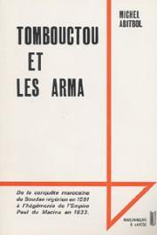 ABITBOL Michel - Tombouctou et les Arma de la conquête marocaine du Soudan nigérien en 1591 à l'hégémonie de l'empire peul du Macina en 1833