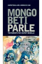 MONGO BETI, KOM Ambroise - Mongo Béti parle. Testament d'un esprit rebelle. Entretiens avec Ambroise Kom