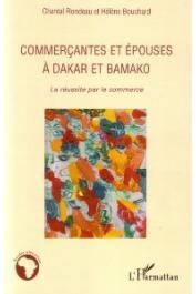 BOUCHARD Hélène, RONDEAU Chantal - Commerçantes et épouses à Dakar et Bamako. La réussite par le commerce
