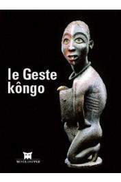 FALGAYRETTES-LEVEAU Christiane (sous la direction de) - Le Geste Kôngo