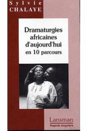 CHALAYE Sylvie - Dramaturgies africaines d'aujourd'hui en 10 parcours