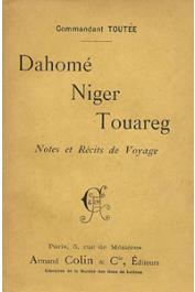 TOUTEE, Georges Joseph (Commandant) - Dahomé, Niger, Touareg. Notes et récits de voyage