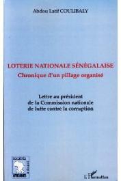 COULIBALY Abdou latif - Loterie Nationale Sénégalaise. Chronique d'un pillage organisé. Lettre au président de la Commission de lutte contre la corruption