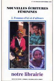 Notre Librairie - 118 - Nouvelles écritures féminines - 2. Femmes d'ici et d'ailleurs