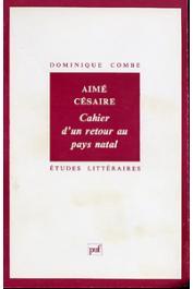 COMBE Dominique - Aimé Césaire. Cahier d'un retour au pays natal