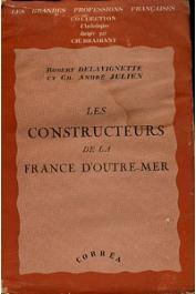 DELAVIGNETTE Robert, JULIEN Charles-André - Les Constructeurs de la France d'Outre-Mer