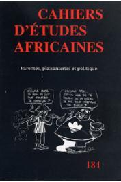 Cahiers d'études africaines - 184, CANUT Cécile, SMITH Etienne (sous la direction de) - Parentés, plaisanteries et politique