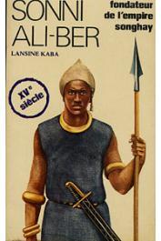 KABA Lansiné - Sonni Ali-Ber, fondateur de l'empire songhay