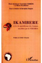 Association IKAMBERE, La maison accueillante, RWEGERA Bernadette (sous la direction de) - Ikambere et la vie quotidienne des femmes touchées par le VHS/SIDA