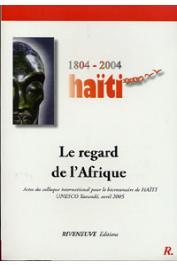 Collectif - 1804-2004  Haïti le regard de l'Afrique - Actes du colloque international pour le bicentenaire de Haïti. Unesco Yaoundé, avril 2005