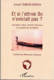 DIARRA Joseph Tandem - Et si l'ethnie Bo n'existait pas ? Lignages, clans, identité ethnique et sociétés de frontières