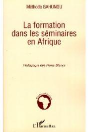 GAHUNGU Méthode - La formation dans les séminaires en Afrique. Pédagogie des Pères Blancs