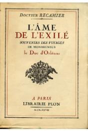 RECAMIER, (docteur) - L'âme de l'exilé. Souvenirs des voyages de Monseigneur le Duc d'Orléans