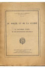 CHARBONNEAU Jean (Colonel breveté de l'Infanterie Coloniale) - Du Soleil et de la Gloire. La grandiose épopée de nos contingents coloniaux