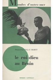 PALAU MARTI Montserrat - Le Roi-Dieu au Bénin, sud Togo, Dahomey, Nigéria occidentale