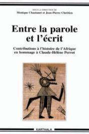 CHASTANET Monique, CHRETIEN Jean-Pierre - Entre la parole et l'écrit. Contributions à l'histoire de l'Afrique en hommage à Claude Hélène Perrot