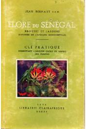 BERHAUT Jean (c.s. SP.) - Flore du Sénégal. Brousse et jardins (savanes de l'Afrique occidentale). Clé pratique permettant l'analyse facile et rapide des plantes