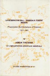 Etudes Nigériennes - 51, BERNUS Suzy, CRESSIER Patrice (éditeurs) - La région d'In Gall - Tegidda n Tesemt (Niger). Programme archéologique d'urgence (1977-81). Tome IV: Azelik - Takadda et l'implantation sédentaire médiévale