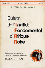 Bulletin de l'IFAN - Série B - Tome 38 - n°2 - Avril 1976 - Sur l'histoire ancienne des Lébou du Cap-Vert / La tuerie de Thiès de septembre 1938, essai d'interprétation, etc..