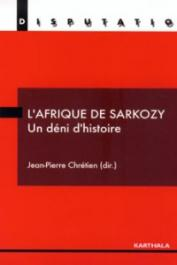 CHRETIEN Jean-Pierre (sous la direction de) - L'Afrique de Sarkozy. Un déni d'histoire